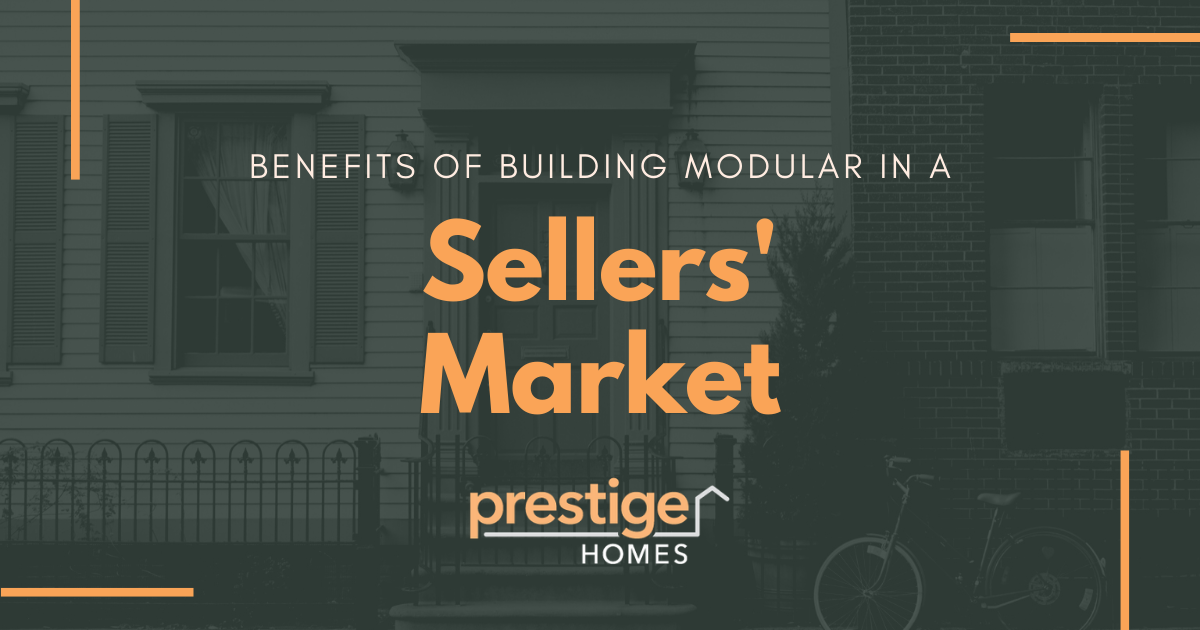 Benefits of Building Modular in a Sellers' Market